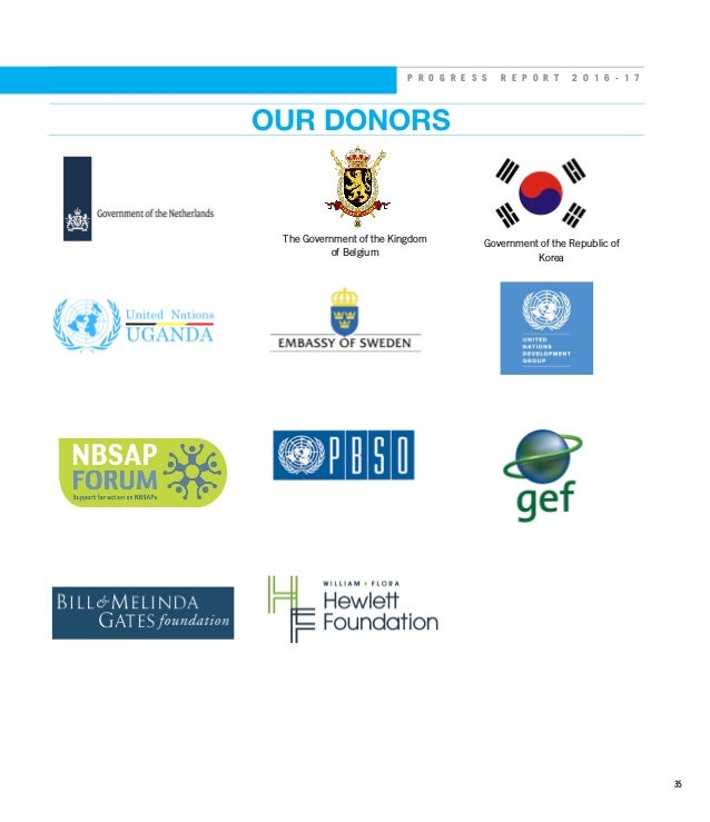 P R O G R E S S R E P O R T 2 0 1 6 - 1 7 OUR DONORS The Government of the Kingdom of Belgium Government of the Republic o...