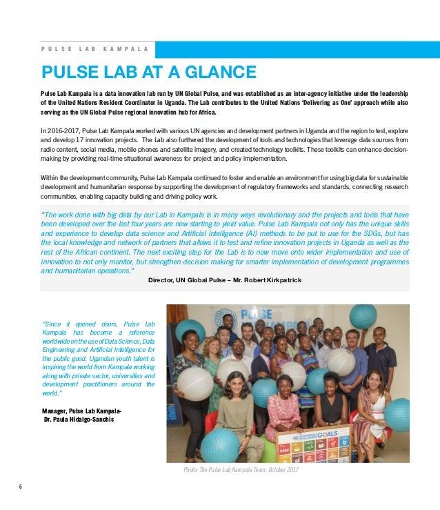 P U L S E L A B K A M P A L A PULSE LAB AT A GLANCE Photo: The Pulse Lab Kampala Team, October 2017 Pulse Lab Kampala is a...