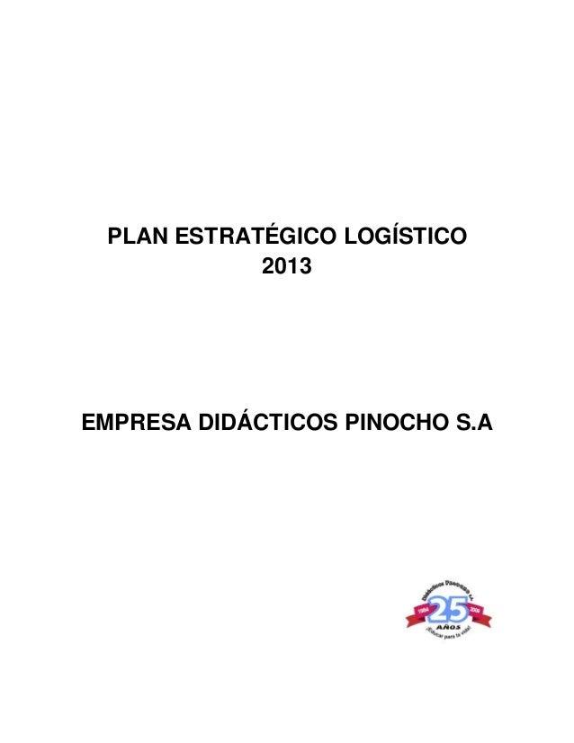 PLAN ESTRATÉGICO LOGÍSTICO            2013EMPRESA DIDÁCTICOS PINOCHO S.A