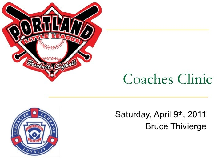 Coaches Clinic Saturday, April 9 th , 2011 Bruce Thivierge