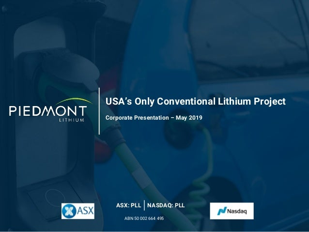USA's Only Conventional Lithium Project Corporate Presentation – May 2019 ASX: PLL NASDAQ: PLL ABN 50 002 664 495