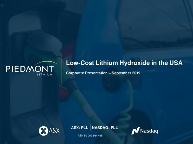 Low-Cost Lithium Hydroxide in the USA Corporate Presentation – September 2019 ASX: PLL NASDAQ: PLL ABN 50 002 664 495