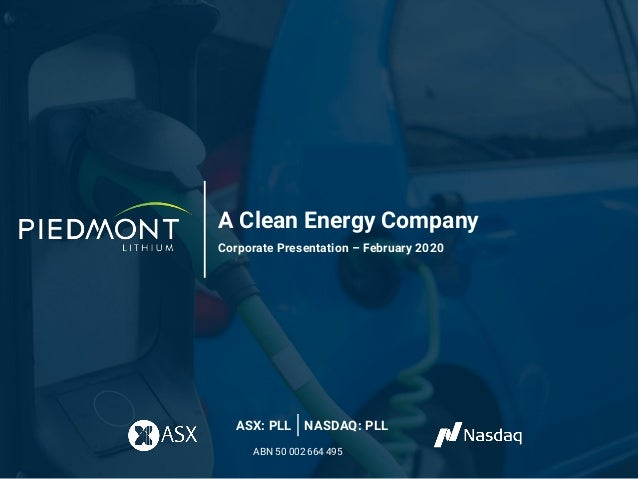 A Clean Energy Company Corporate Presentation – February 2020 ASX: PLL NASDAQ: PLL ABN 50 002 664 495