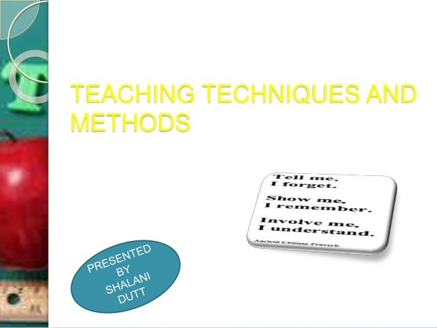 TEACHING TECHNIQUES AND METHODS