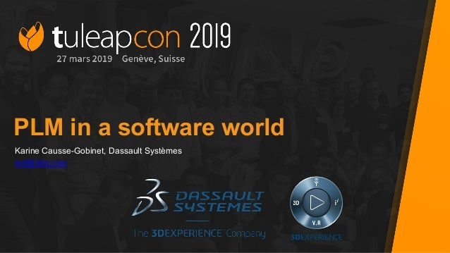 #tuleapcon2019 PLM in a software world Karine Causse-Gobinet, Dassault Systèmes bcf@3ds.com