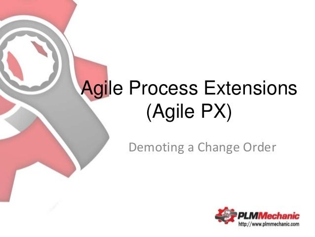 Agile Process Extensions        (Agile PX)     Demoting a Change Order