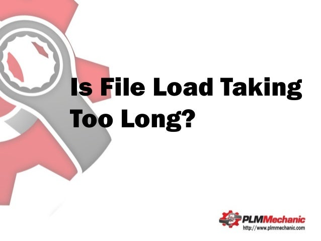 Is File Load TakingToo Long?