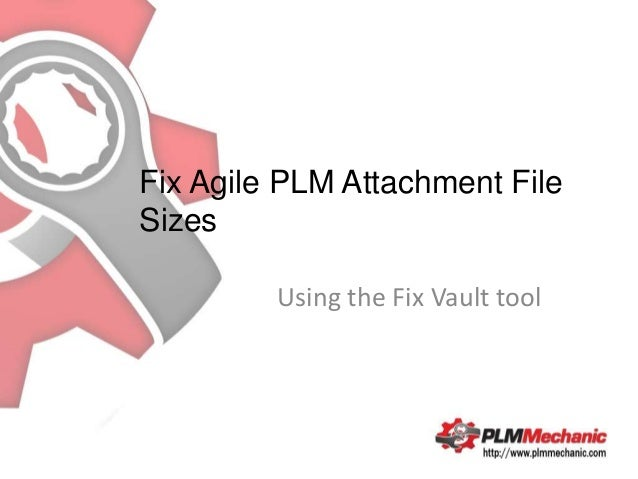 Fix Agile PLM Attachment FileSizes         Using the Fix Vault tool