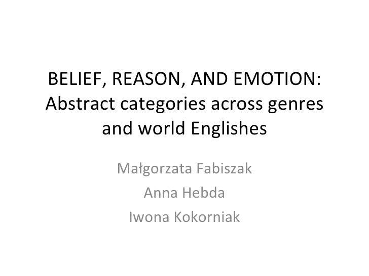 BELIEF, REASON, AND EMOTION: Abstract categories across genres and world Englishes Małgorzata Fabiszak Anna Hebda Iwona Ko...
