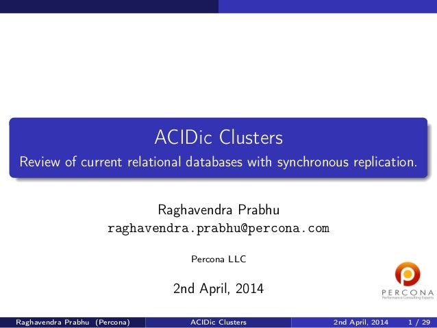 ACIDic Clusters Review of current relational databases with synchronous replication. Raghavendra Prabhu raghavendra.prabhu...