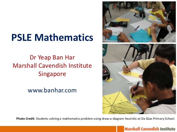 PSLE Mathematics<br />DrYeap Ban Har<br />Marshall Cavendish Institute<br />Singapore<br />www.banhar.com<br />Photo Credi...