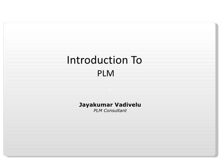 Introduction To  PLM Jayakumar Vadivelu PLM Consultant