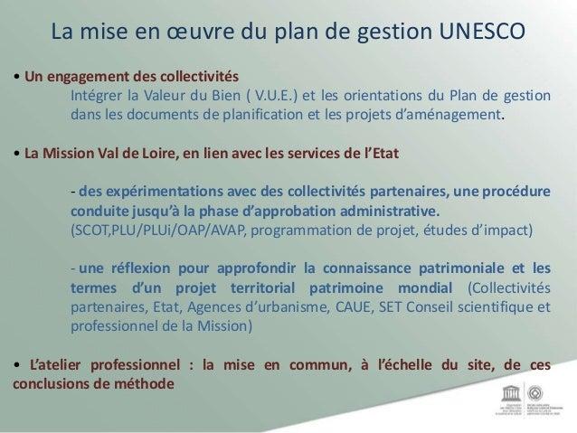 La mise en œuvre du plan de gestion UNESCO • Un engagement des collectivités Intégrer la Valeur du Bien ( V.U.E.) et les o...
