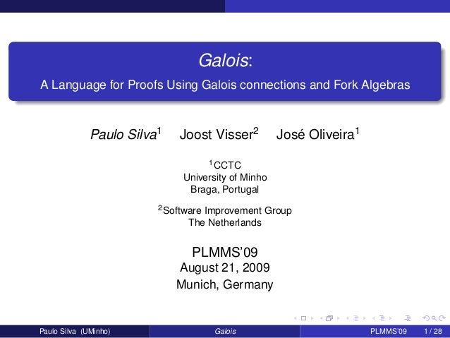 Galois: A Language for Proofs Using Galois connections and Fork Algebras  Paulo Silva1  Joost Visser2  José Oliveira1  1 C...