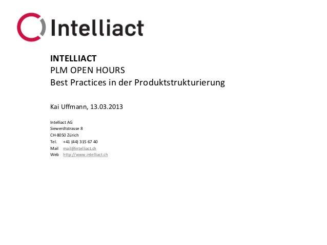 INTELLIACTPLM OPEN HOURSBest Practices in der ProduktstrukturierungKai Uffmann, 13.03.2013Intelliact AGSiewerdtstrasse 8CH...