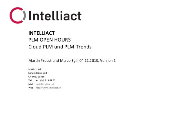 INTELLIACT PLM OPEN HOURS Cloud PLM und PLM Trends Martin Probst und Marco Egli, 04.11.2013, Version 1 Intelliact AG Siewe...
