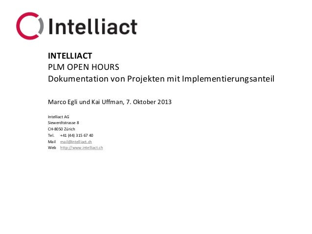 Intelliact AG Siewerdtstrasse 8 CH-8050 Zürich Tel. +41 (44) 315 67 40 Mail mail@intelliact.ch Web http://www.intelliact.c...