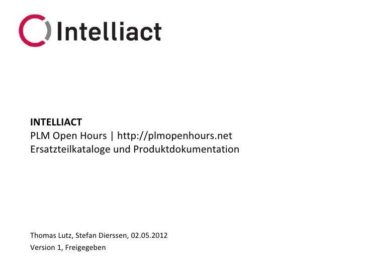 INTELLIACTPLM Open Hours | http://plmopenhours.netErsatzteilkataloge und ProduktdokumentationThomas Lutz, Stefan Dierssen,...