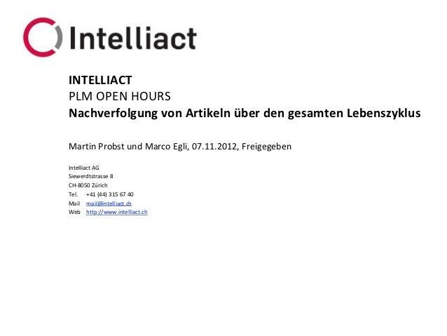 INTELLIACTPLM OPEN HOURSNachverfolgung von Artikeln über den gesamten LebenszyklusMartin Probst und Marco Egli, 07.11.2012...