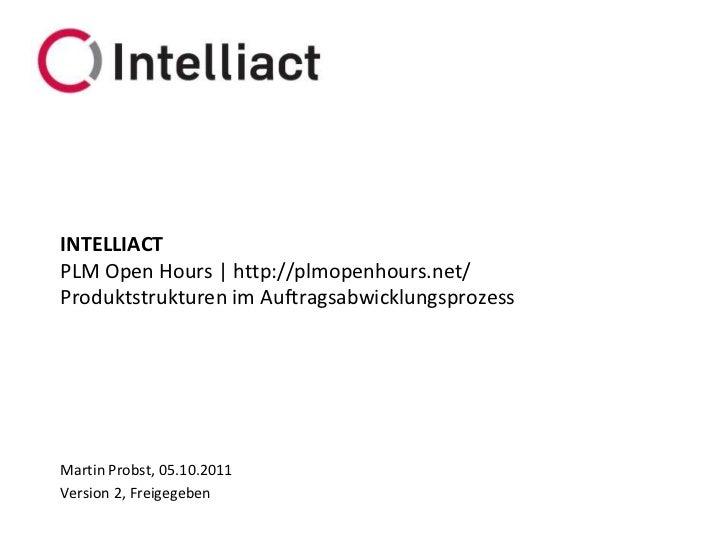 INTELLIACTPLM Open Hours | http://plmopenhours.net/ProduktstrukturenimAuftragsabwicklungsprozess<br />Martin Probst, 05.10...