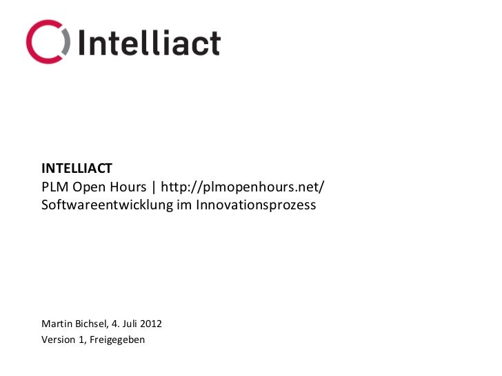 INTELLIACTPLM Open Hours | http://plmopenhours.net/Softwareentwicklung im InnovationsprozessMartin Bichsel, 4. Juli 2012Ve...