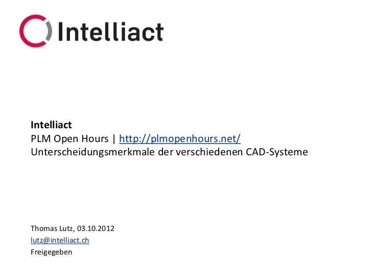 IntelliactPLM Open Hours | http://plmopenhours.net/Unterscheidungsmerkmale der verschiedenen CAD-SystemeThomas Lutz, 03.10...