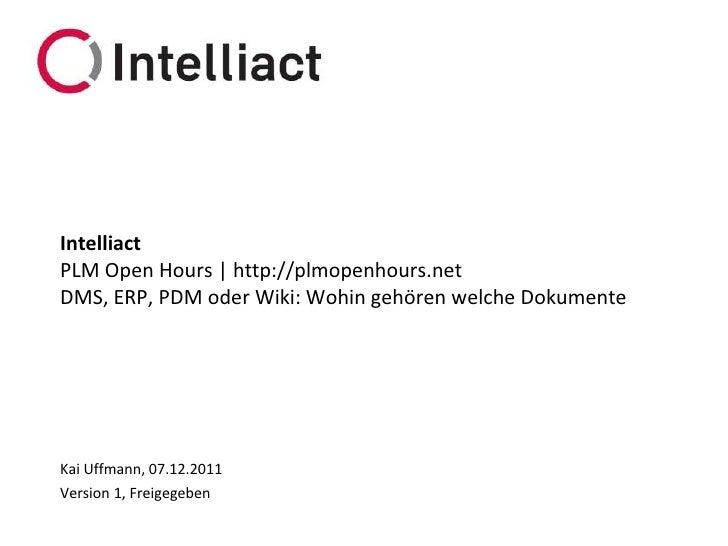 IntelliactPLM Open Hours | http://plmopenhours.netDMS, ERP, PDM oder Wiki: Wohin gehören welche DokumenteKai Uffmann, 07.1...