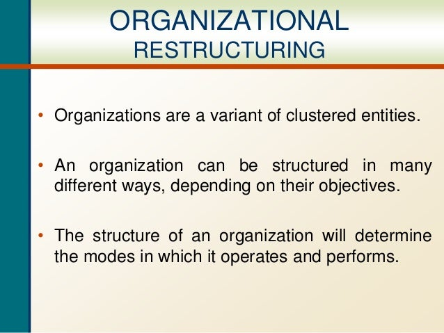 organization restructuring How to survive organizational restructuring when your firm restructures, merges with another,  once you've assessed your value to your current organization,.