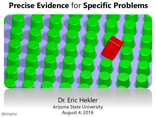 Precise Evidence for Specific Problems @ehekler Dr. Eric Hekler Arizona State University August 4, 2016