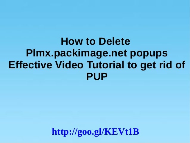 How to Delete Plmx.packimage.net popups Effective Video Tutorial to get rid of PUP  http://goo.gl/KEVt1B