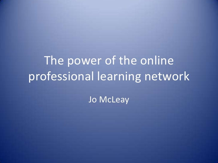 The power of the online professional learning network<br />Jo McLeay<br />