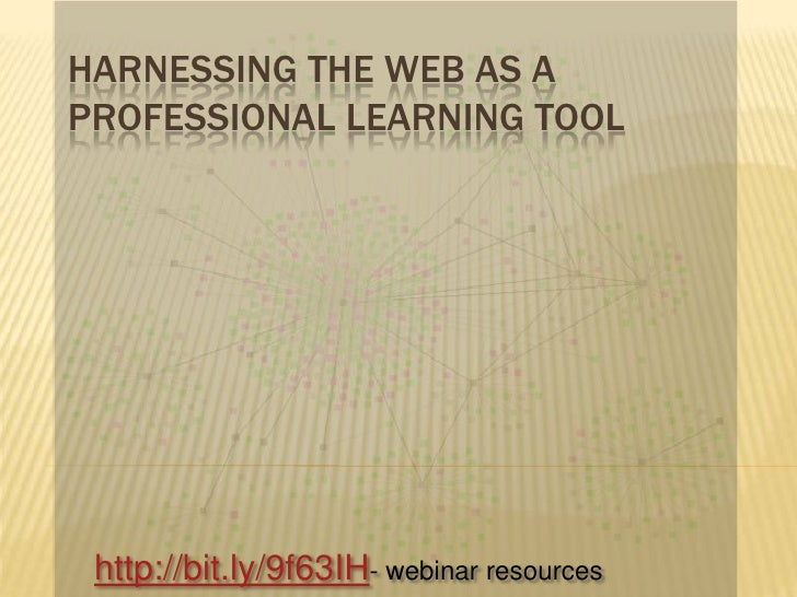 Harnessing the web as a professional learning tool<br />http://bit.ly/9f63IH- webinar resources<br />