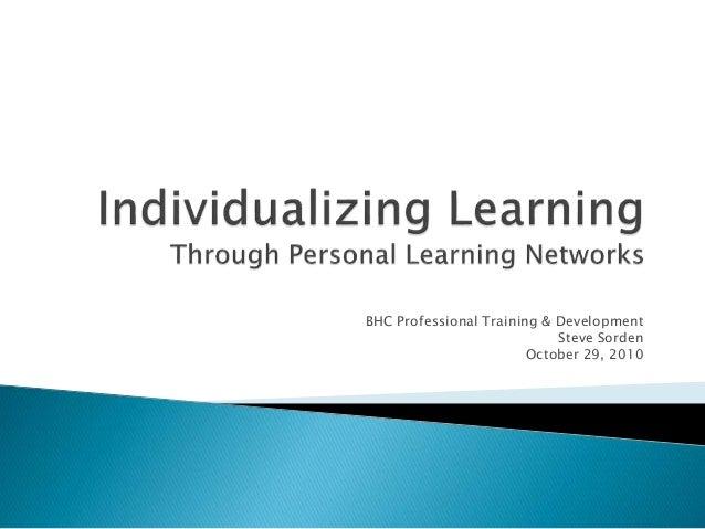 BHC Professional Training & Development Steve Sorden October 29, 2010