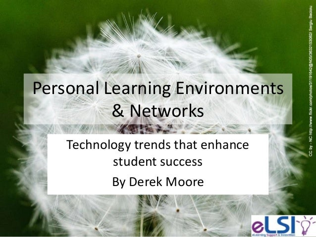 Personal Learning Environments          & Networks    Technology trends that enhance           student success           B...
