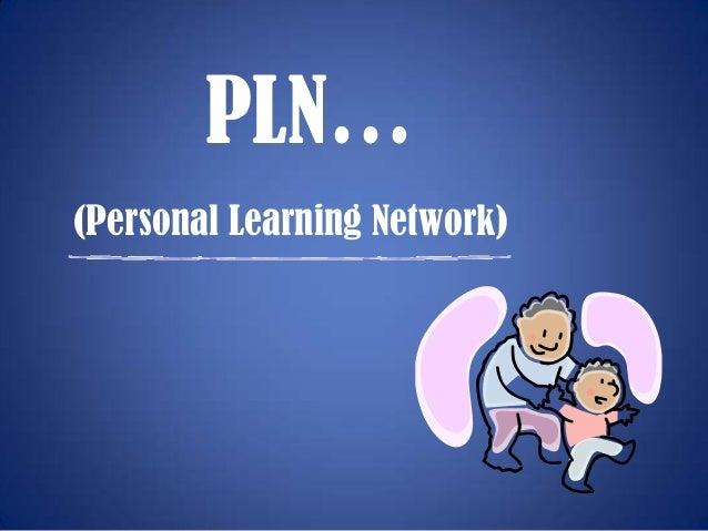 PLN…(Personal Learning Network)