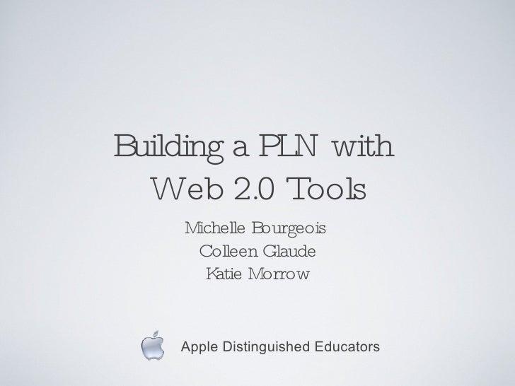 Building a PLN with  Web 2.0 Tools <ul><li>Michelle Bourgeois  </li></ul><ul><li>Colleen Glaude </li></ul><ul><li>Katie Mo...