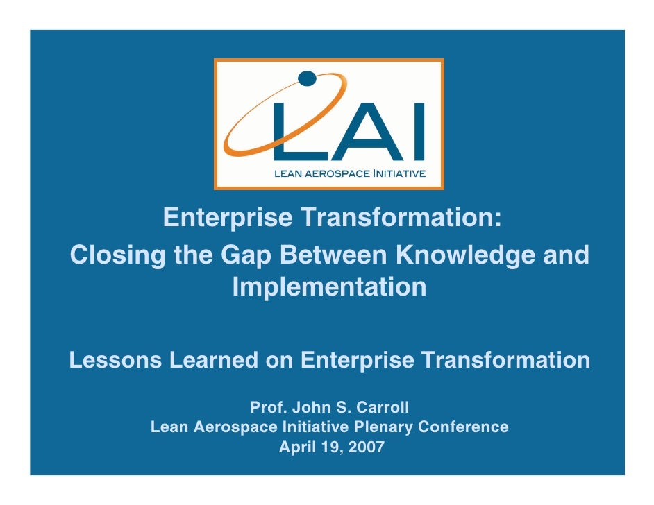 Enterprise Transformation: Closing the Gap Between Knowledge and              Implementation  Lessons Learned on Enterpris...