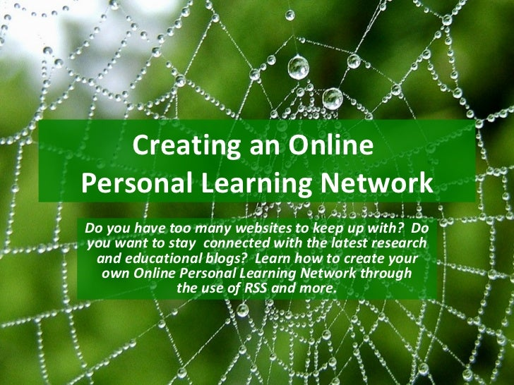 Creating an OnlinePersonal Learning NetworkDo you have too many websites to keep up with? Doyou want to stay connected wit...