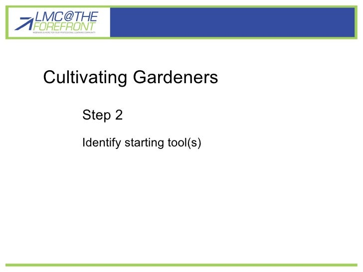 Cultivating gardener learners Cultivating Gardeners Step 2 Identify starting tool(s)