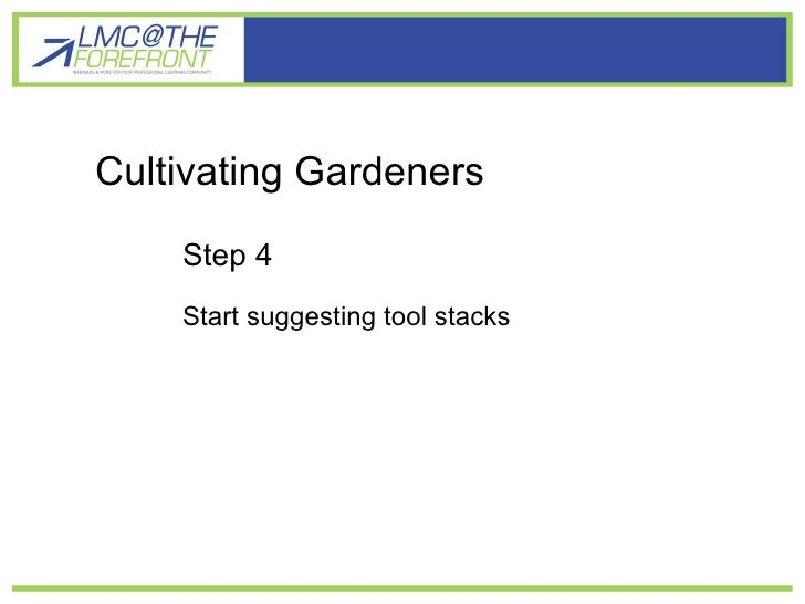 Cultivating gardener learners Cultivating Gardeners Step 4 Start suggesting tool stacks