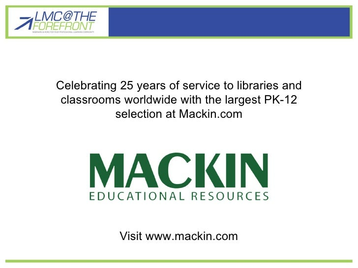 Celebrating 25 years of service to libraries and classrooms worldwide with the largest PK-12 selection at Mackin.com Visit...