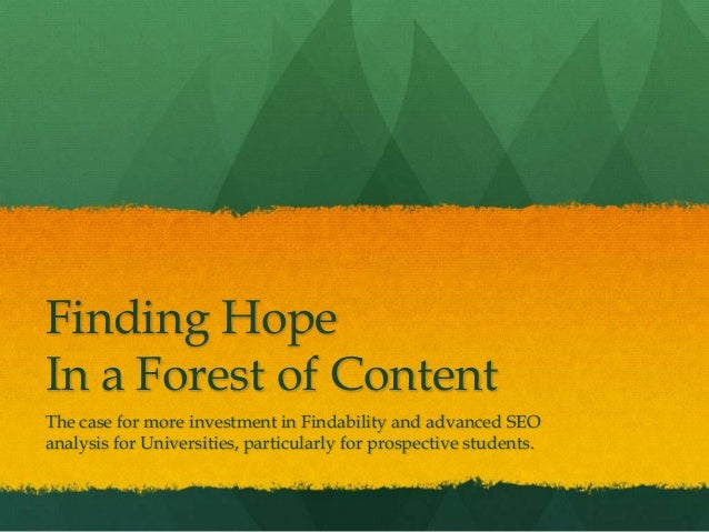 Finding HopeIn a Forest of ContentThe case for more investment in Findability and advanced SEOanalysis for Universities, p...