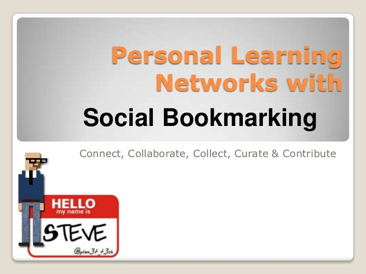 Personal Learning         Networks withSocial BookmarkingConnect, Collaborate, Collect, Curate & Contribute