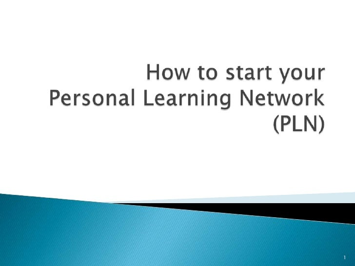 How to start yourPersonal Learning Network(PLN)<br />1<br />