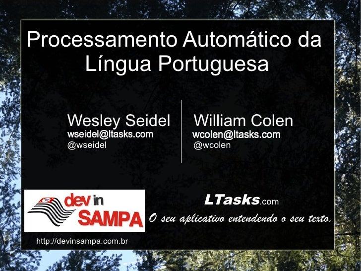 Processamento Automático da     Língua Portuguesa        Wesley Seidel               William Colen        @wseidel        ...
