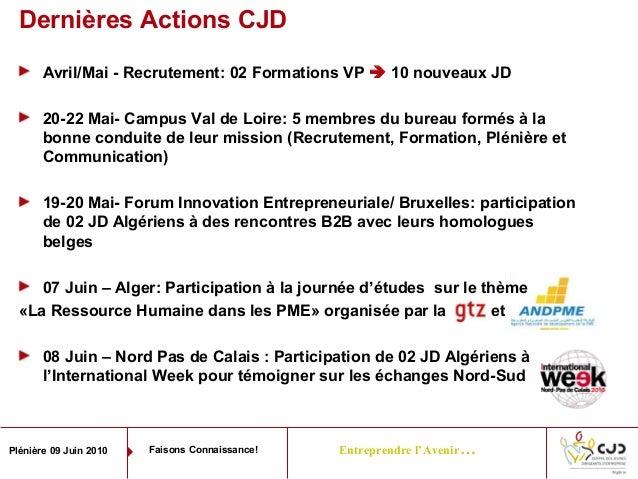 Entreprendre l'Avenir…Plénière 09 Juin 2010 Faisons Connaissance!Dernières Actions CJDAvril/Mai - Recrutement: 02 Formatio...