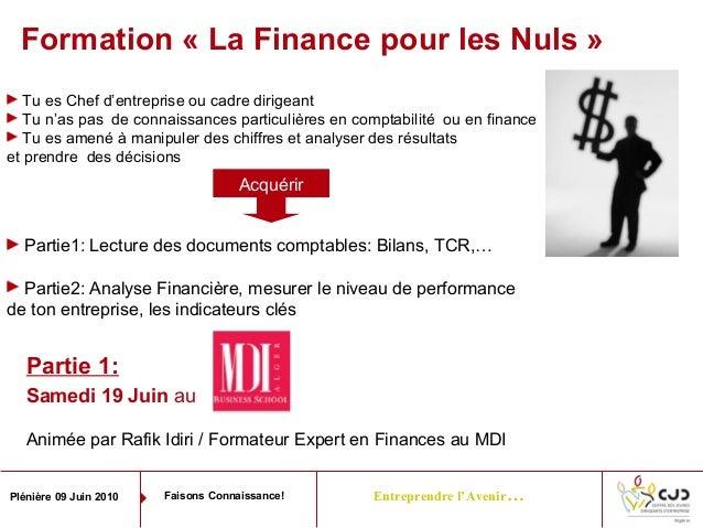 Entreprendre l'Avenir…Plénière 09 Juin 2010 Faisons Connaissance!Formation « La Finance pour les Nuls »Tu es Chef d'entrep...