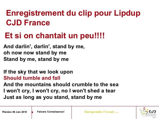 Entreprendre l'Avenir…Plénière 09 Juin 2010 Faisons Connaissance!Et si on chantait un peu!!!!And darlin, darlin, stand by ...