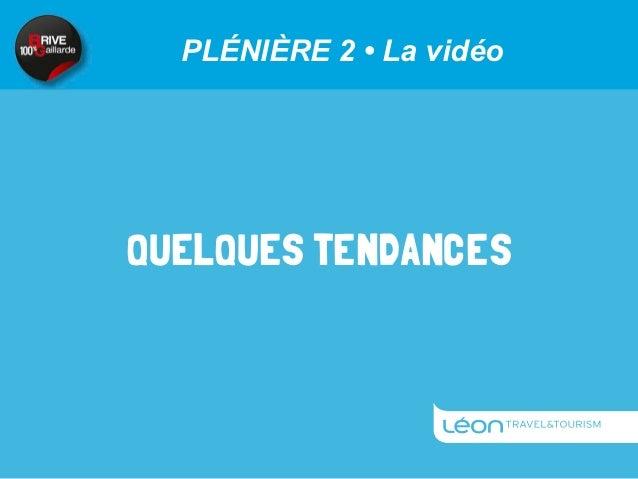 PLÉNIÈRE 2 • La vidéoQUELQUES TENDANCES