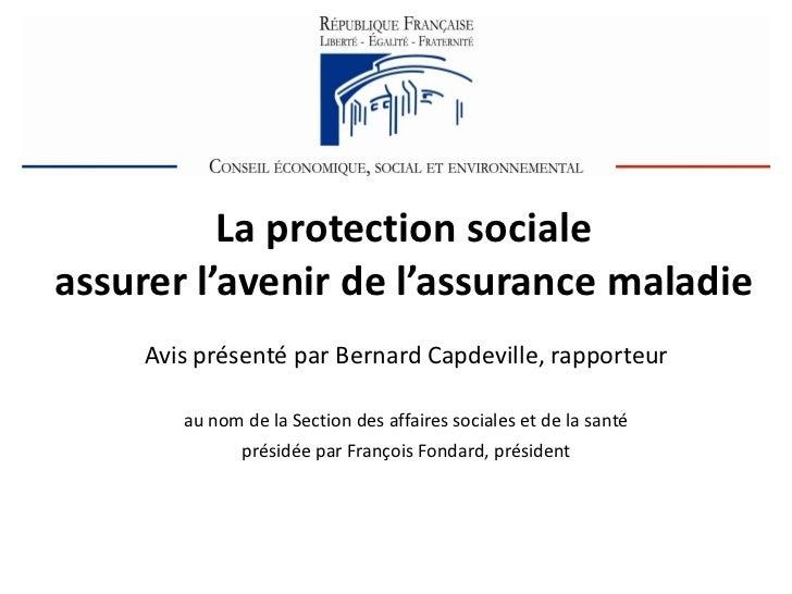 La protection socialeassurer l'avenir de l'assurance maladie     Avis présenté par Bernard Capdeville, rapporteur        a...